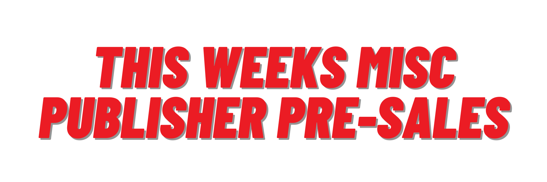 THIS WEEKS MISC PUBLISHER PRE-SALES
