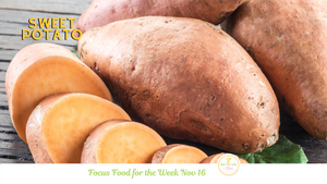 Sweet Potato - Focus Food for the week of November 16
