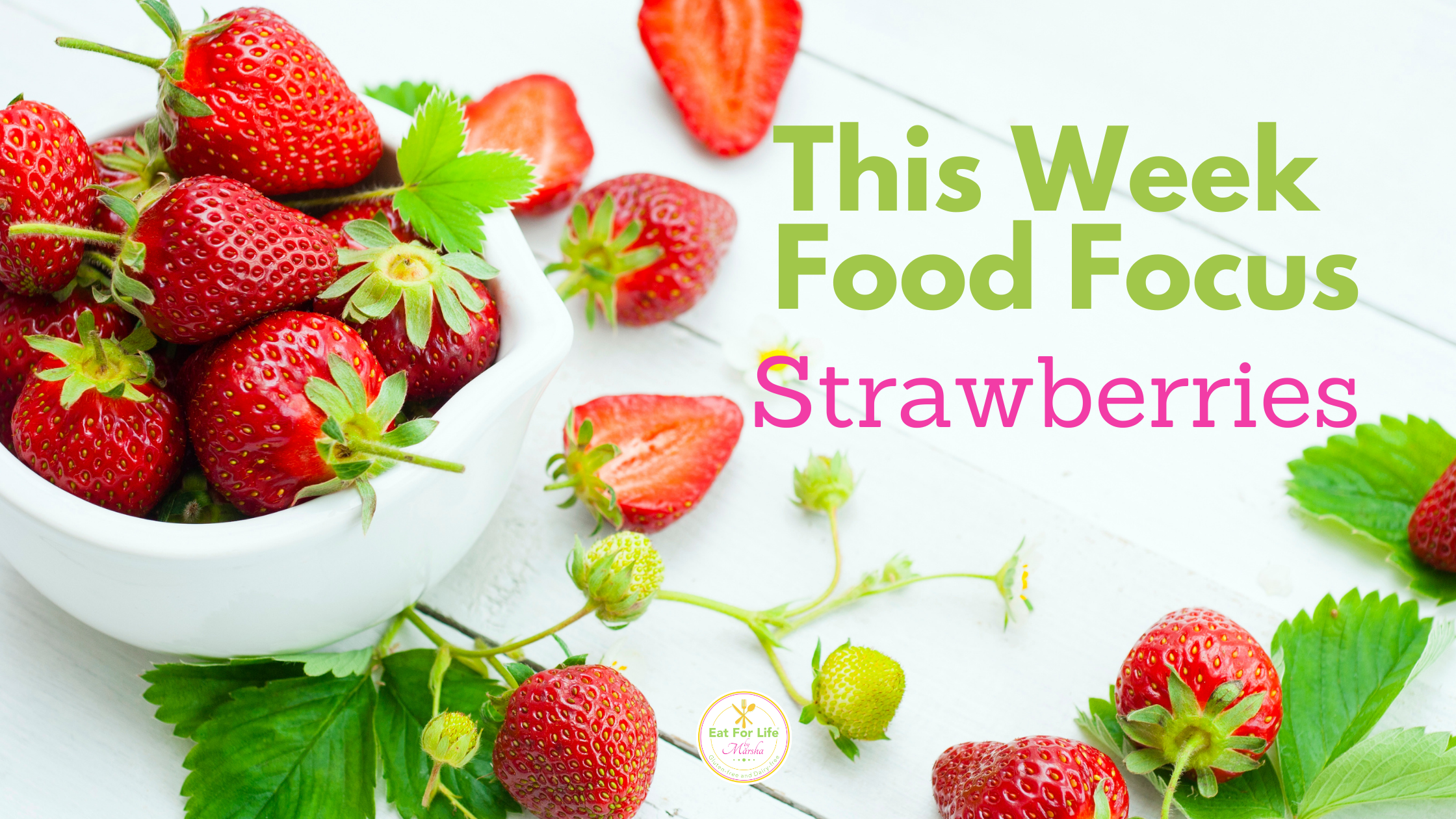 Strawberry Food Focus - May 17 Eat For Life By Marsha Blog