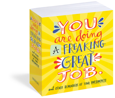 You Are Doing a Freaking Great Job!