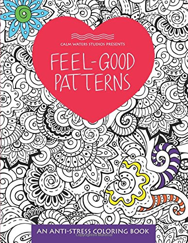 Feel-Good Patterns: An Anti-Stress Coloring Book (Anti-Stress Coloring Books)