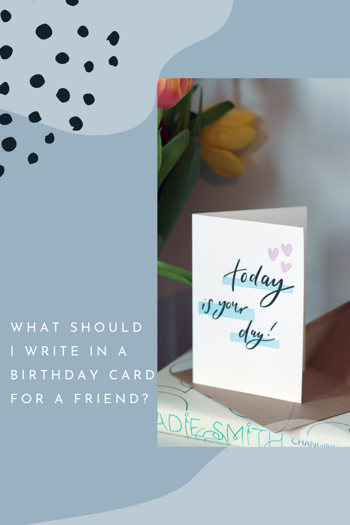 What should I write in a birthday card for my friend?