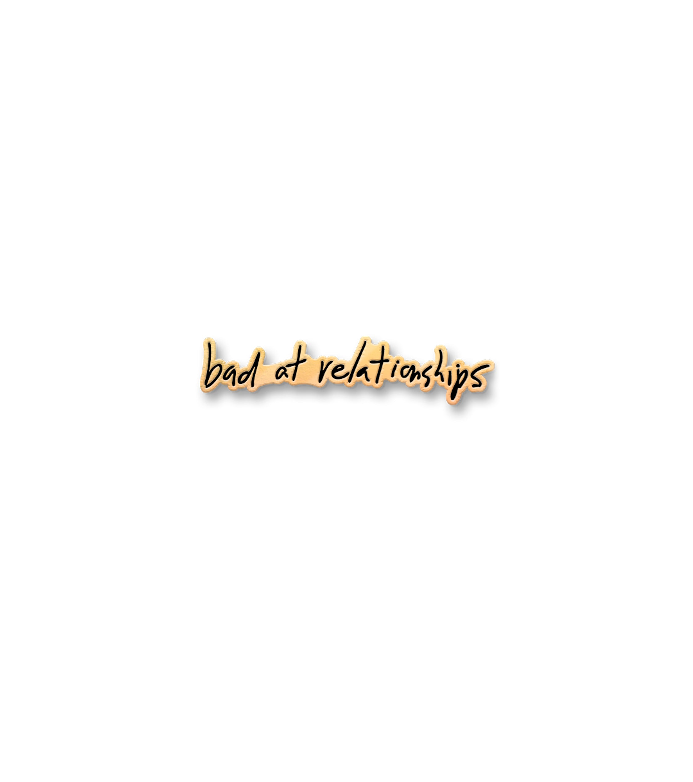 BAD AT RELATIONSHIPS PIN