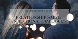 Relationship Salve: The Practice of Intentional Dialogues