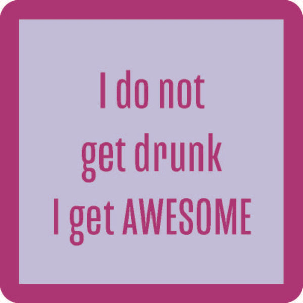 I do not get drunk, I get awesome.