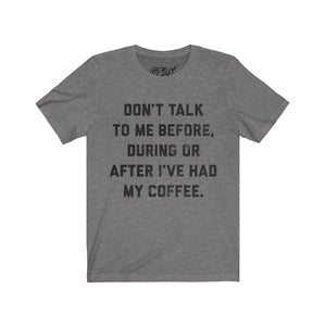 Don't Talk To Me Before, During, or After Coffee - Crew Tee