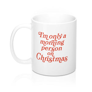 I'm Only A Morning Person On Christmas Mug
