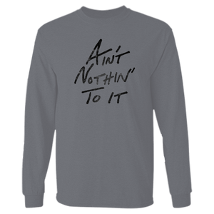 Ain't Nothin' To It Gray Long Sleeve
