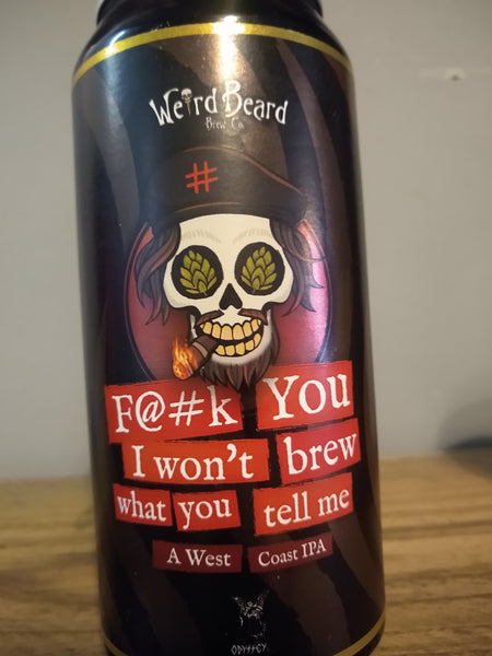 Weird Beard. F**k you I won't brew what you tell me! West Coast IPA 9.3% (440ml can)