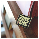 Zine or Die Enamel Pin