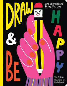 Draw and Be Happy: Art Exercises to Bring You Joy