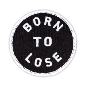Born To Lose Embroidered Iron-On Patch