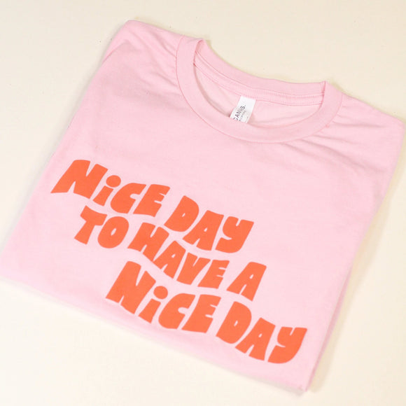 Nice Day to Have a Nice Day T-Shirt