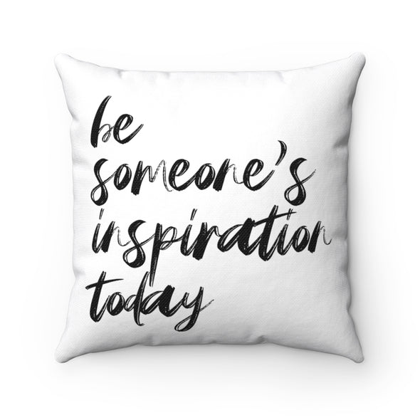 Be Someone's Inspiration Square Pillow