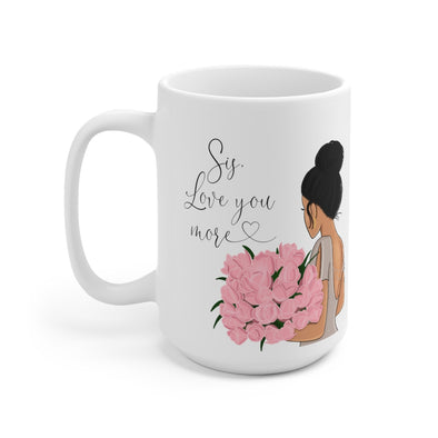 Sis, Love you more mug