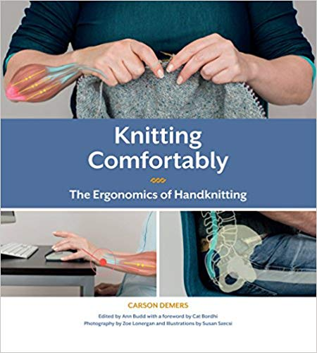 Knitting Comfortably : The Ergonomics of Handknitting by Carson Demers