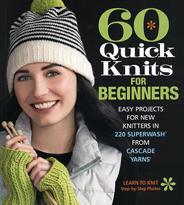 Cascade 60 Quick Beginner Knits