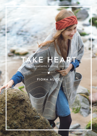Take Heart : A Transatlantic Knitting Journey by Fiona Alice