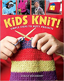 Kids Knit! Simple Steps to Nifty Projects by Sarah Bradberry