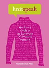 Knitspeak : An A to Z Guide to the Language of Knitting Patterns by Andrea Berman Price