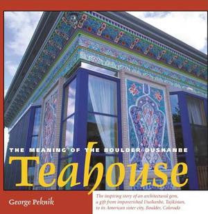 The Meaning of the Boulder Dushanbe Teahouse
