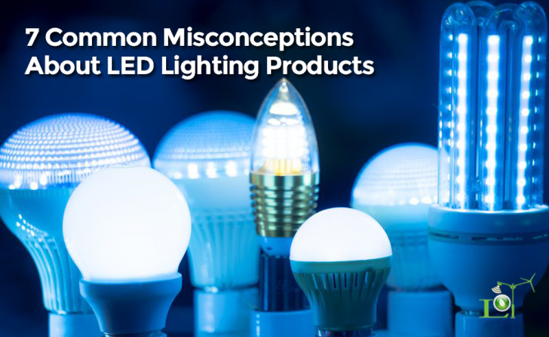7 Common Misconceptions About LED Lighting Products
