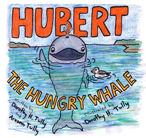 Hubert the Hungry Whale Children's Book - Whale Picture Book, Watercolor Illustrations -written and illustrated by Dorothy Tully