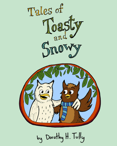 Tales of Toasty and Snowy - Owl Children's Book written and illustrated by Dorothy Tully