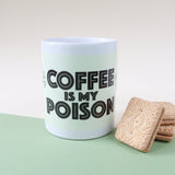 Coffee Is My Poison Mug - GLOW IN THE DARK!
