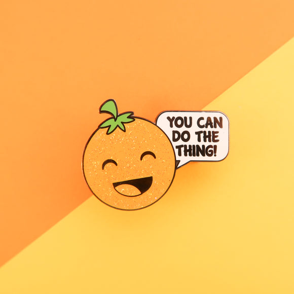 Orange of Optimism - YOU CAN DO THE THING! Enamel Pin