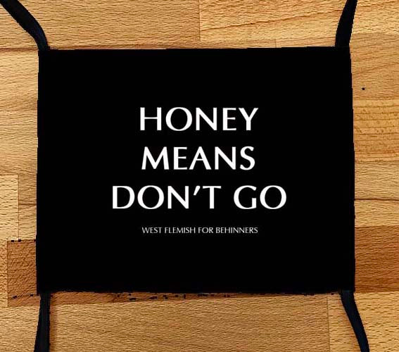 Face Mask Honey Means Don't Go