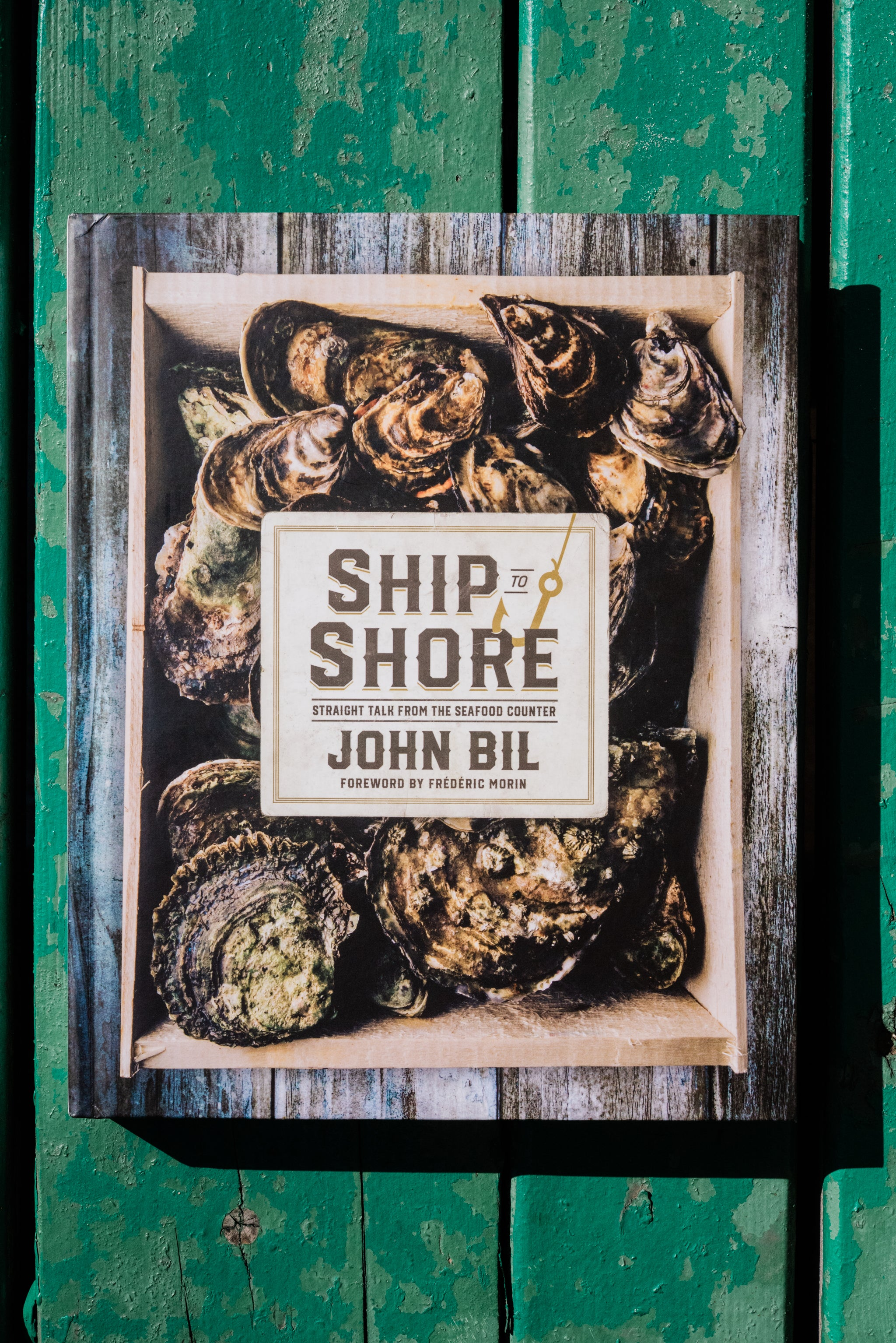 Ship to Shore, Straight Talk from the Seafood Counter by John Bil