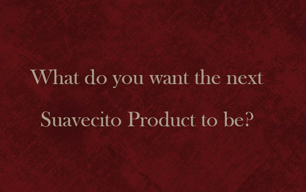 Next Suavecito Product?
