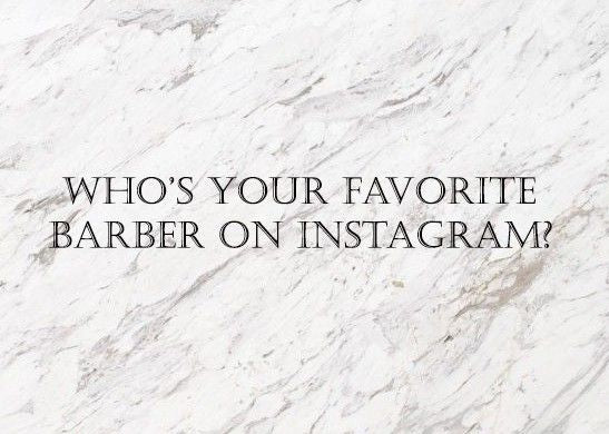 who is your favorite barber on instagram