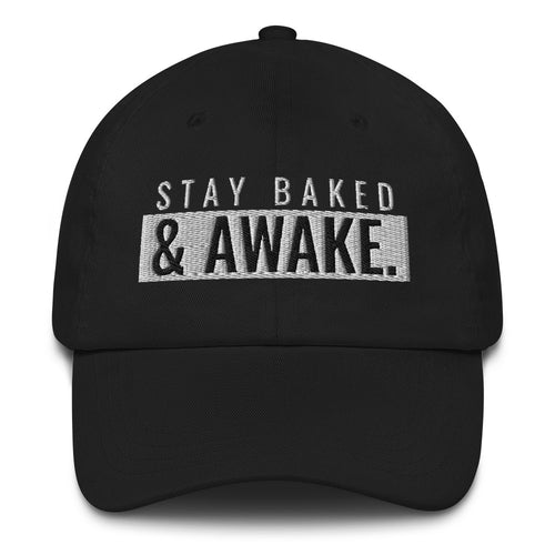 STAY BAKED & AWAKE. | DAD HAT