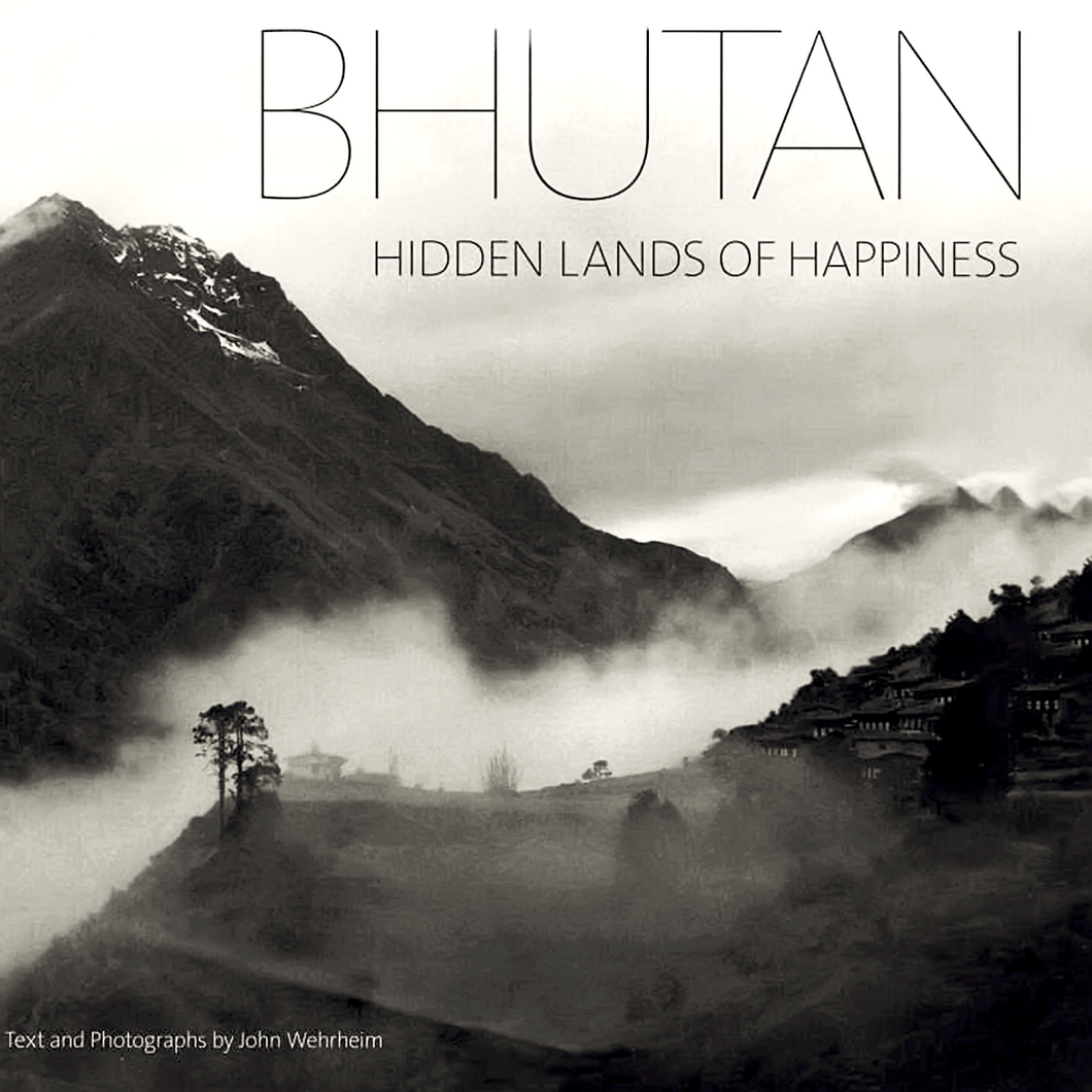 BHUTAN: Hidden Lands of Happiness (HARDCOVER) - by John Wehrheim