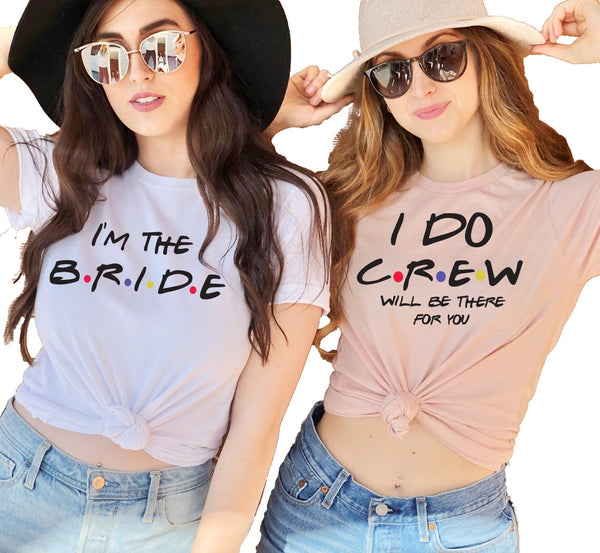 Friends Bride Crew | I Do Crew Shirts - BachelorettePartyUs