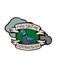Enamel Pin I Will Sh*t On Everything You Love Pidgeon Enamel Pin