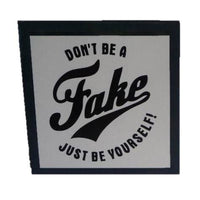 Sign Don't Be Fake Plaque