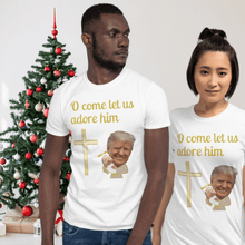 Load image into Gallery viewer, O Come Let Us Adore Him, Trump Unisex T-Shirt