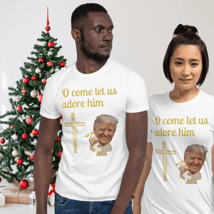 O Come Let Us Adore Him, Trump Unisex T-Shirt