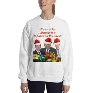 All I Want For Christmas Is A Republican President, Unisex Sweatshirt