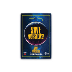 Save Yourselves! - Pouffe Planet Pin