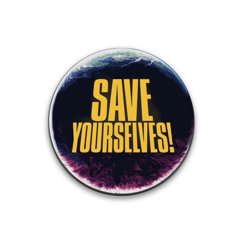 Save Yourselves! - Pouffe Planet Pin (PRE-ORDER)