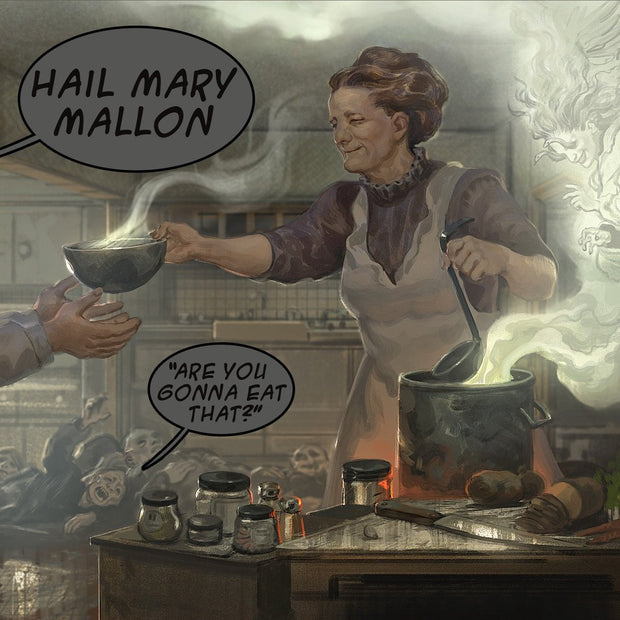 "Hail Mary Mallon ""Are You Gonna Eat That?"""