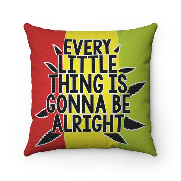EVERY LITTLE THING IS GONNA BE ALRIGHT CANNABIS THROW PILLOW