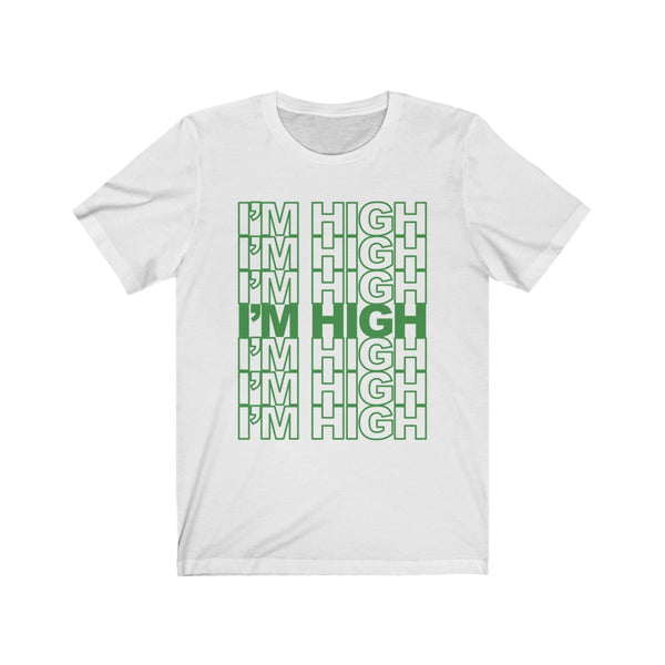 I'm High Cannabis Tee - Unisex