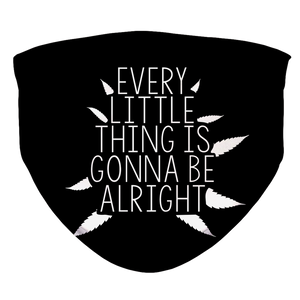 Every Little Thing Is Gonna Be Alright Sublimation Face Mask