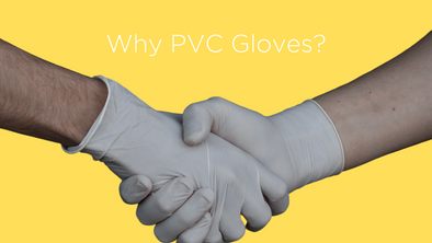 Why PVC gloves versus Latex or Nitrile?