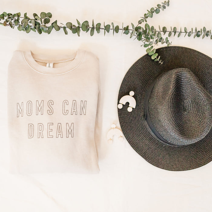 Moms Can Dream (Unisex Sweatshirt)